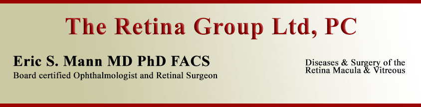 The Retina Group LTD. P.C. Dr. Eric S. Mann, M.D., Ph.D. Diseases & Surgery of the Retina Macula & Vitreous